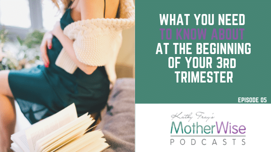 WHAT YOU NEED TO KNOW ABOUT AT THE BEGINNING OF YOUR 3rd TRIMESTER