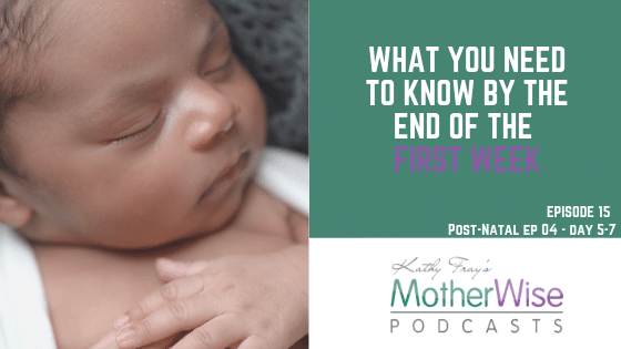 Episode 15: POST-NATAL EP 04 - DAY5-7 WHAT YOU NEED TO KNOW BY THE END OF THE FIRST WEEK